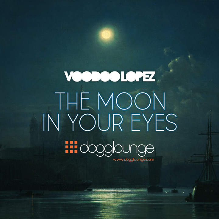 VOODOO LOPEZ: THE MOON IN YOUR EYES